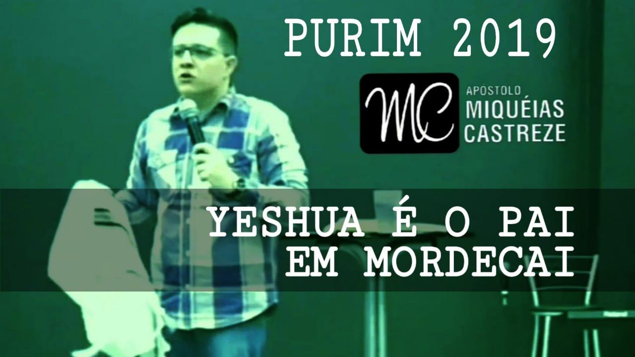 PURIM 2019 - Yeshua é o pai em Mordecai | Ap. Miquéias Castreze