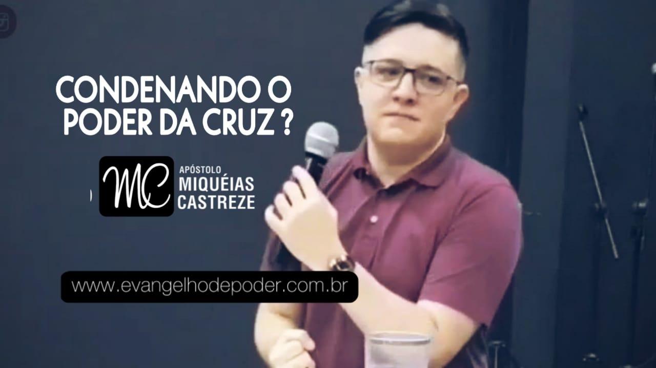 Condenando o Poder da Cruz? | Ap. Miqueias Castreze