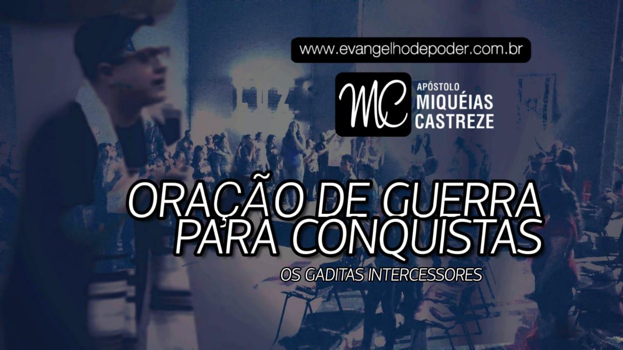Oração de Guerra para Conquistas | Os Gaditas Intercessores | Ap. Miqueias Castreze