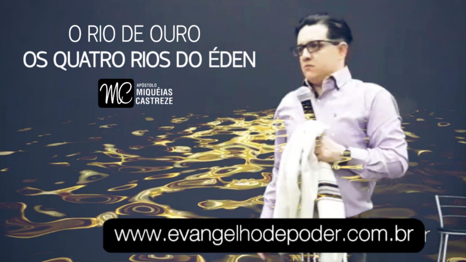 Os Quatro Rios do Eden | O Rio de Ouro | HEAP 59/19 | Ap. Miquéias Castreze